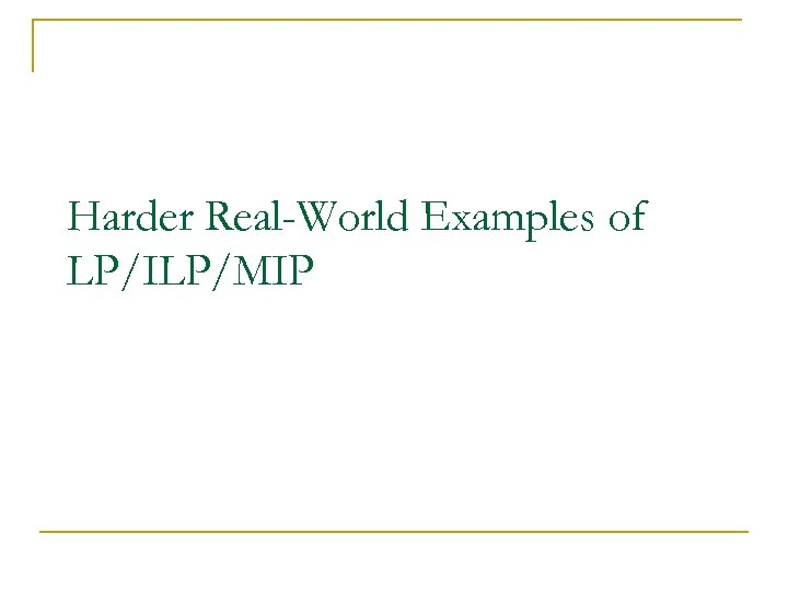 Harder Real-World Examples of LP/ILP/MIP