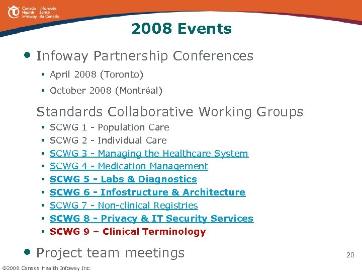 2008 Events • Infoway Partnership Conferences § April 2008 (Toronto) § October 2008 (Montréal)