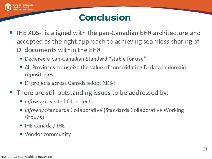 Conclusion • • IHE XDS-I is aligned with the pan-Canadian EHR architecture and accepted