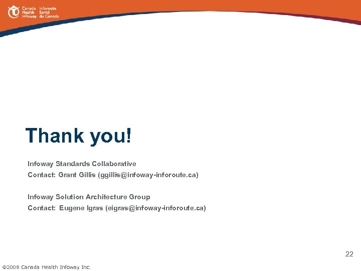 Thank you! Infoway Standards Collaborative Contact: Grant Gillis (ggillis@infoway-inforoute. ca) Infoway Solution Architecture Group