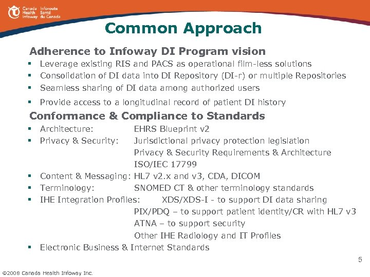 Common Approach Adherence to Infoway DI Program vision § Leverage existing RIS and PACS