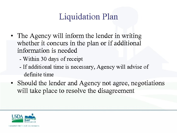Liquidation Plan • The Agency will inform the lender in writing whether it concurs