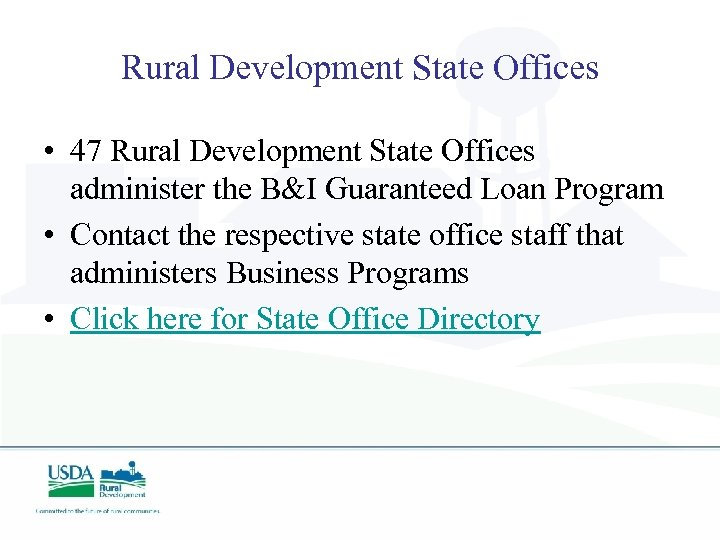 Rural Development State Offices • 47 Rural Development State Offices administer the B&I Guaranteed