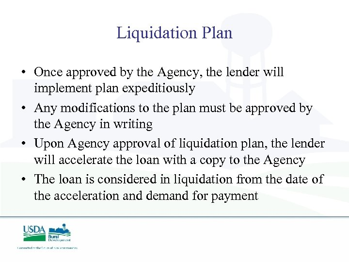 Liquidation Plan • Once approved by the Agency, the lender will implement plan expeditiously