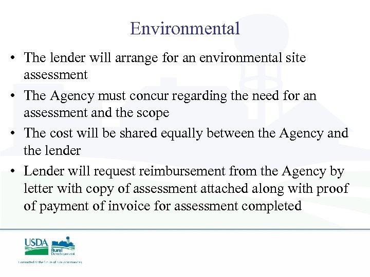 Environmental • The lender will arrange for an environmental site assessment • The Agency