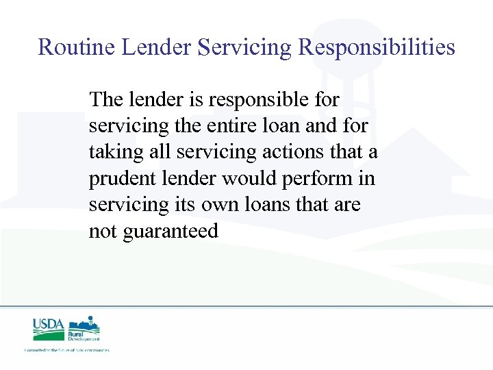 Routine Lender Servicing Responsibilities The lender is responsible for servicing the entire loan and