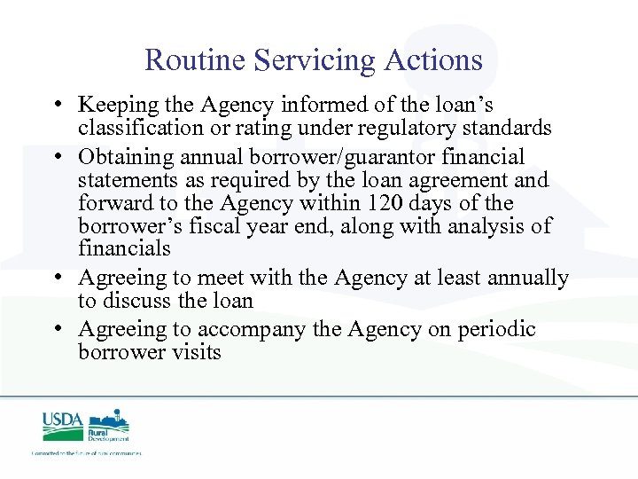 Routine Servicing Actions • Keeping the Agency informed of the loan's classification or rating