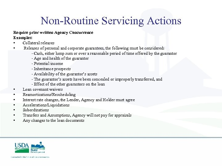 Non-Routine Servicing Actions Require prior written Agency Concurrence Examples: • Collateral releases • Releases