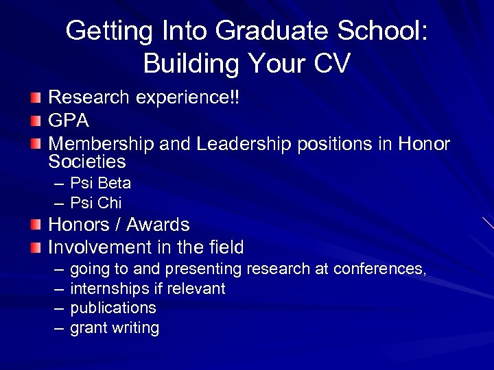 Getting Into Graduate School: Building Your CV Research experience!! GPA Membership and Leadership positions