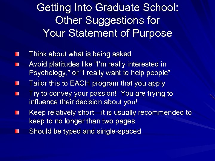 Getting Into Graduate School: Other Suggestions for Your Statement of Purpose Think about what