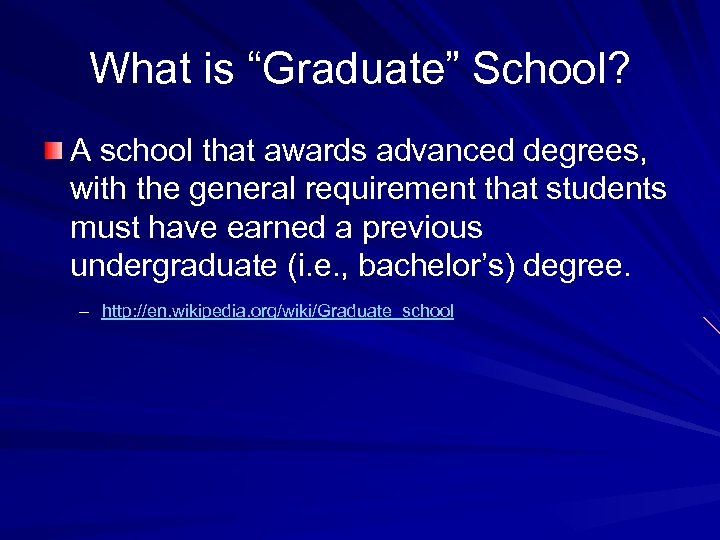 "What is ""Graduate"" School? A school that awards advanced degrees, with the general requirement"