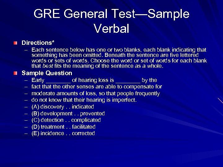 GRE General Test—Sample Verbal Directions* – Each sentence below has one or two blanks,