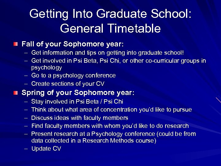Getting Into Graduate School: General Timetable Fall of your Sophomore year: – Get information