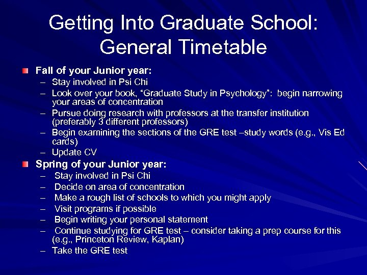 Getting Into Graduate School: General Timetable Fall of your Junior year: – Stay involved
