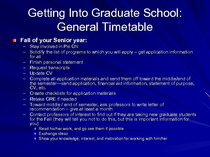 Getting Into Graduate School: General Timetable Fall of your Senior year: – Stay involved