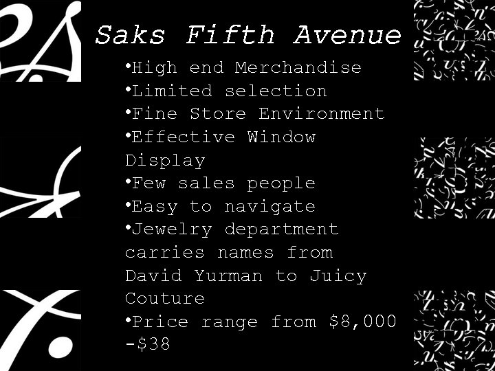 Saks Fifth Avenue • High end Merchandise • Limited selection • Fine Store Environment