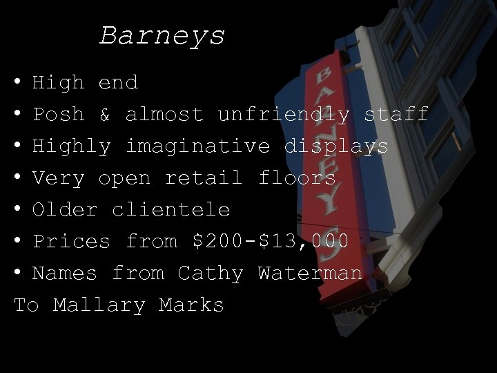 Barneys • High end • Posh & almost unfriendly staff • Highly imaginative displays