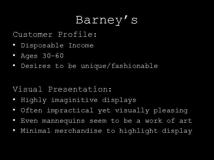 Barney's Customer Profile: • Disposable Income • Ages 30 -60 • Desires to be