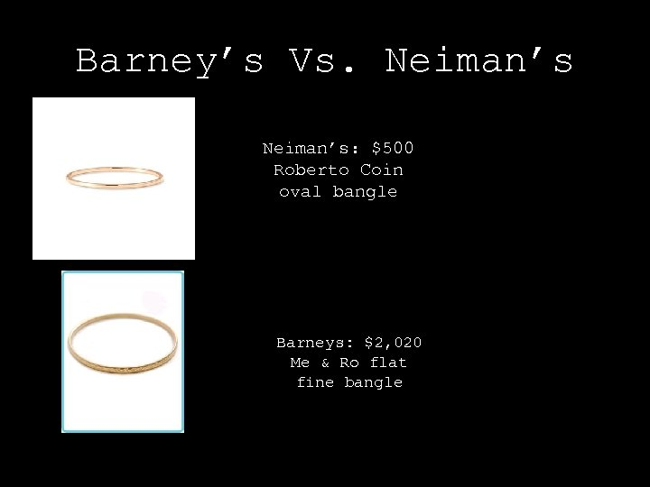 Barney's Vs. Neiman's: $500 Roberto Coin oval bangle Barneys: $2, 020 Me & Ro