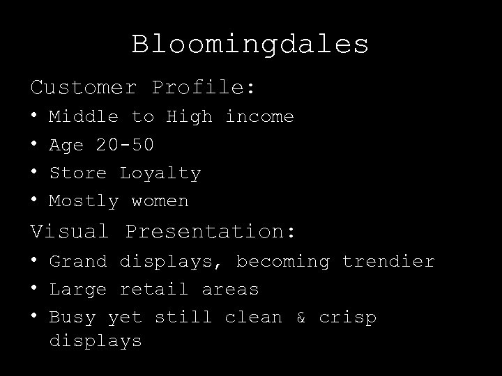 Bloomingdales Customer Profile: • • Middle to High income Age 20 -50 Store Loyalty