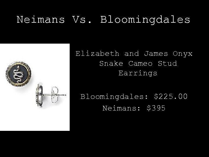 Neimans Vs. Bloomingdales Elizabeth and James Onyx Snake Cameo Stud Earrings Bloomingdales: $225. 00
