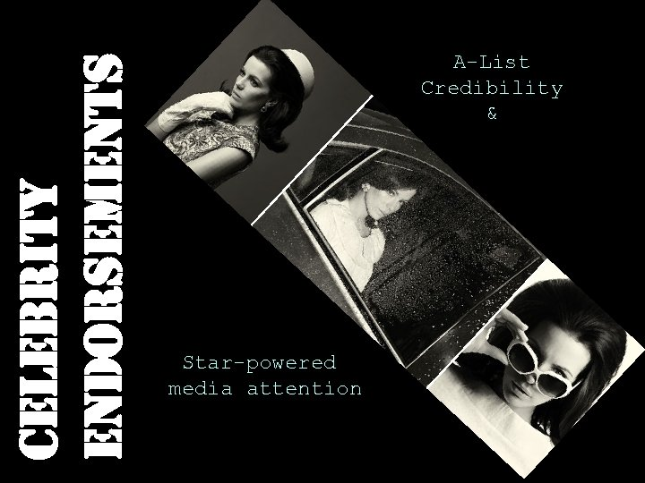 celebrity endorsements A-List Credibility & Star-powered media attention