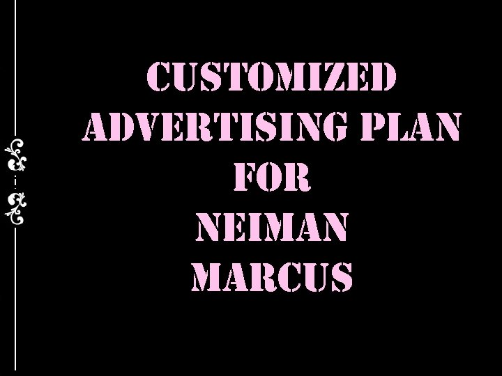 customized advertising plan for neiman marcus
