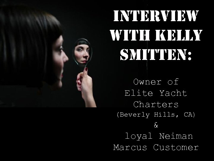 interview with Kelly smitten: Owner of Elite Yacht Charters (Beverly Hills, CA) & loyal