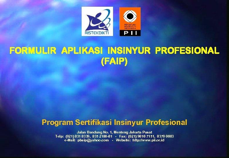 FORMULIR APLIKASI INSINYUR PROFESIONAL (FAIP) Program Sertifikasi Insinyur Profesional Jalan Bandung No. 1, Menteng
