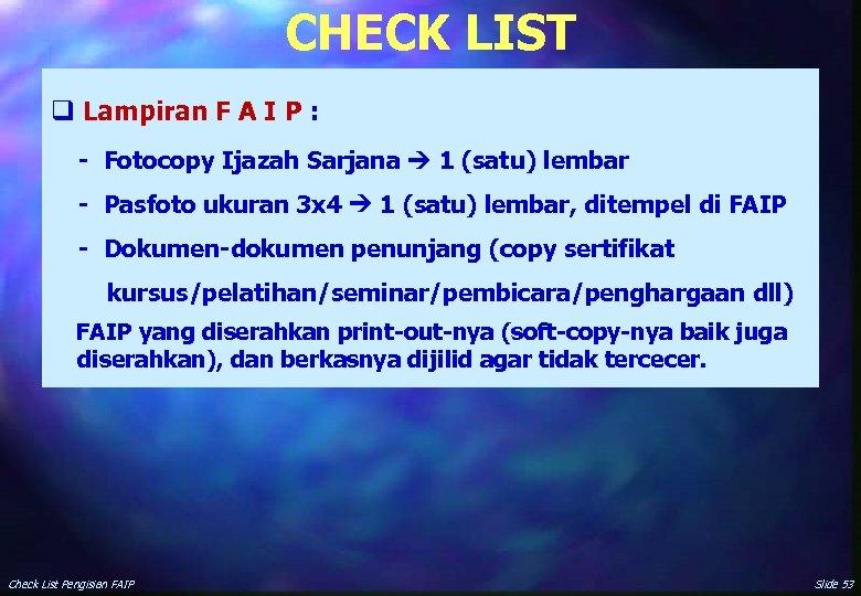 CHECK LIST q Lampiran F A I P : - Fotocopy Ijazah Sarjana 1
