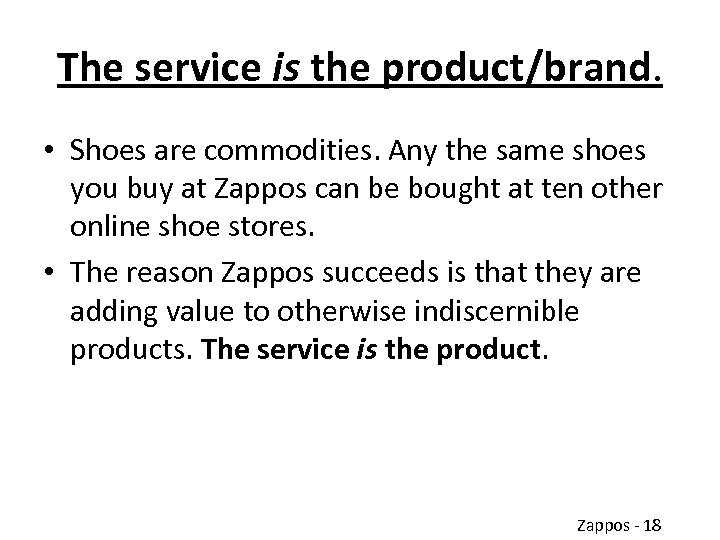 The service is the product/brand. • Shoes are commodities. Any the same shoes you