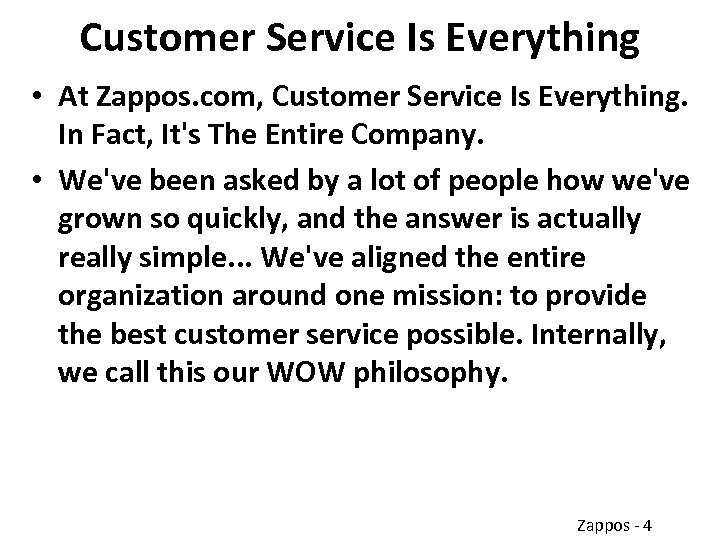 Customer Service Is Everything • At Zappos. com, Customer Service Is Everything. In Fact,
