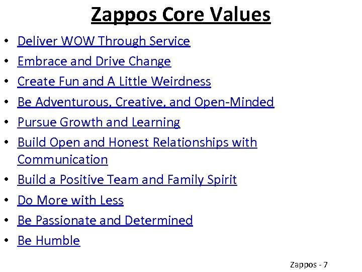 Zappos Core Values • • • Deliver WOW Through Service Embrace and Drive Change