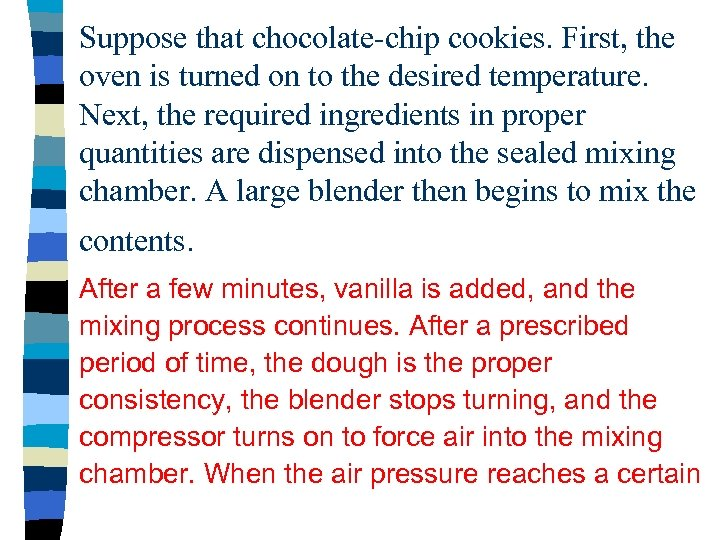 Suppose that chocolate-chip cookies. First, the oven is turned on to the desired temperature.