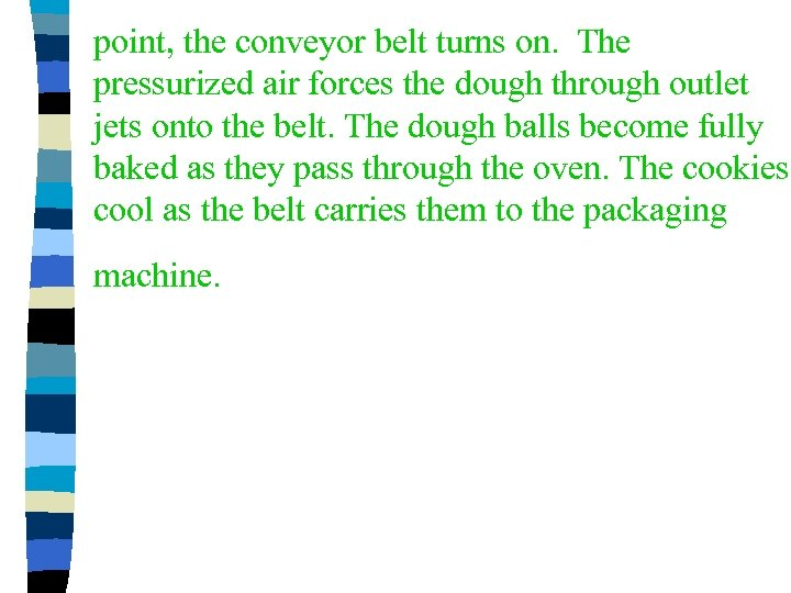 point, the conveyor belt turns on. The pressurized air forces the dough through outlet