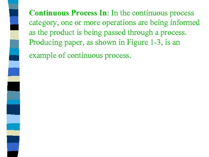 Continuous Process In: In the continuous process category, one or more operations are being