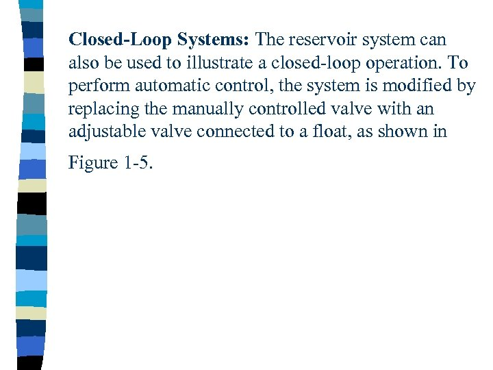 Closed-Loop Systems: The reservoir system can also be used to illustrate a closed-loop operation.