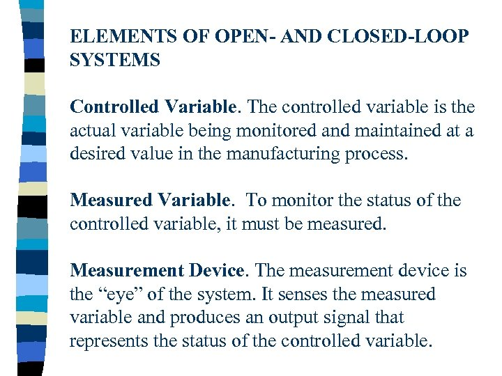 ELEMENTS OF OPEN- AND CLOSED-LOOP SYSTEMS Controlled Variable. The controlled variable is the actual