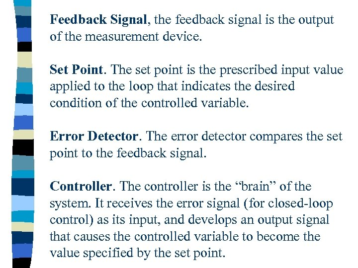 Feedback Signal, the feedback signal is the output of the measurement device. Set Point.