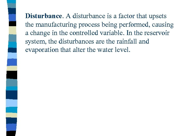 Disturbance. A disturbance is a factor that upsets the manufacturing process being performed, causing