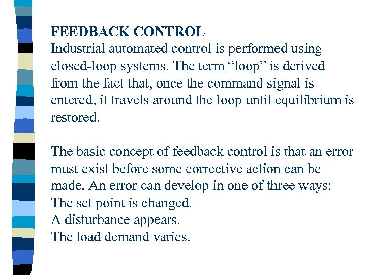 """FEEDBACK CONTROL Industrial automated control is performed using closed-loop systems. The term """"loop"""" is"""