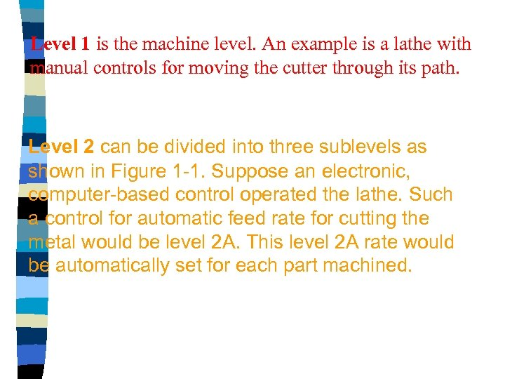 Level 1 is the machine level. An example is a lathe with manual controls
