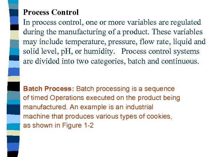 Process Control In process control, one or more variables are regulated during the manufacturing