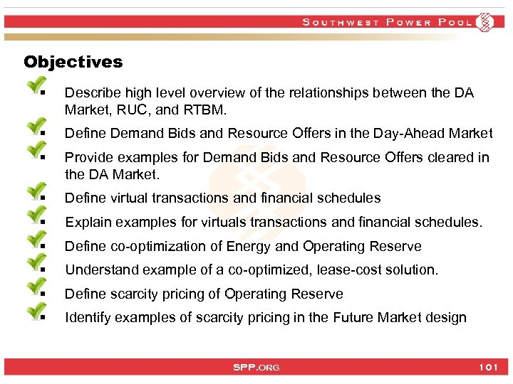 Objectives § Describe high level overview of the relationships between the DA Market, RUC,