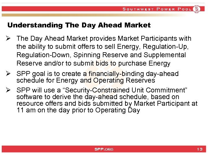 Understanding The Day Ahead Market Ø The Day Ahead Market provides Market Participants with