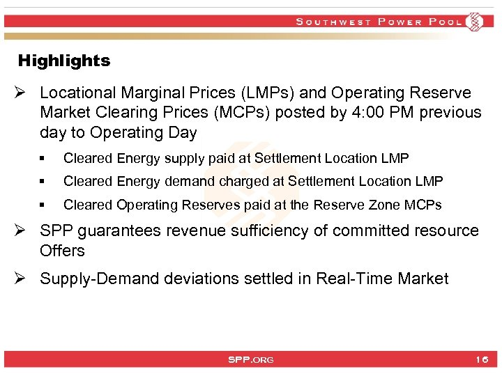 Highlights Ø Locational Marginal Prices (LMPs) and Operating Reserve Market Clearing Prices (MCPs) posted