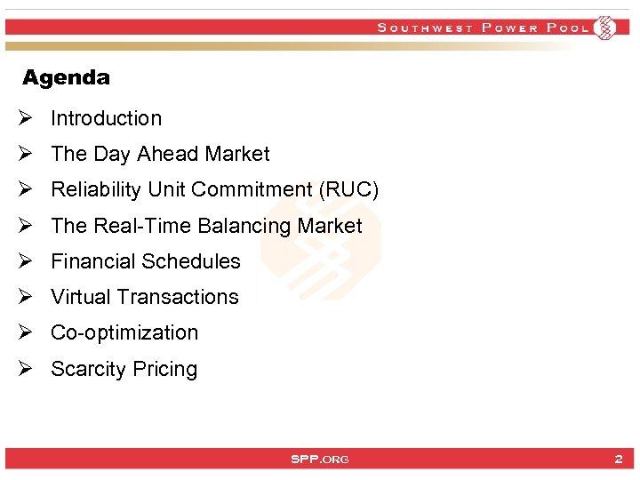 Agenda Ø Introduction Ø The Day Ahead Market Ø Reliability Unit Commitment (RUC) Ø