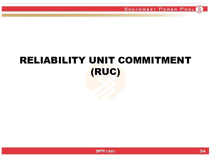 RELIABILITY UNIT COMMITMENT (RUC) SPP. org 34