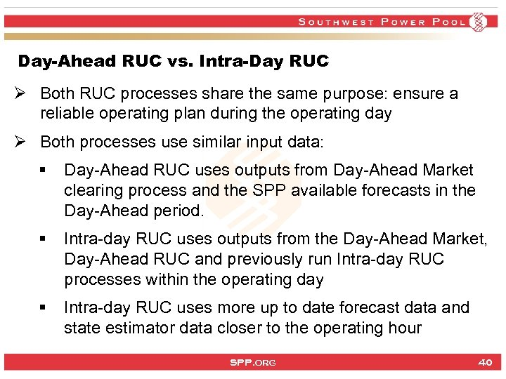 Day-Ahead RUC vs. Intra-Day RUC Ø Both RUC processes share the same purpose: ensure