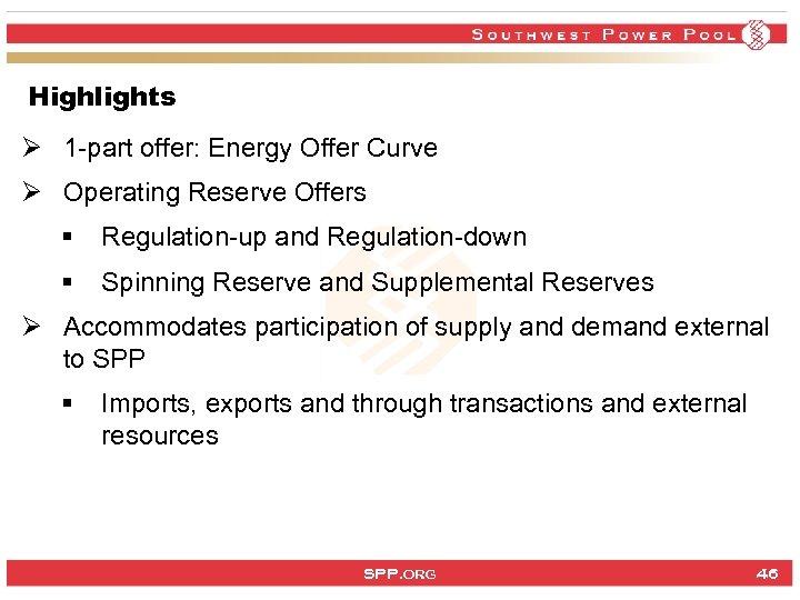 Highlights Ø 1 -part offer: Energy Offer Curve Ø Operating Reserve Offers § Regulation-up